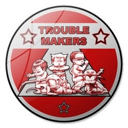 Trouble Makers.Team